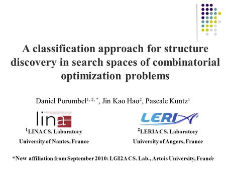 1 A classification approach for structure discovery in search spaces of combinatorial optimization problems Daniel Porumbel 1, 2, *, Jin Kao Hao 2, Pascale.