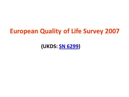 European Quality of Life Survey 2007 (UKDS: SN 6299)SN 6299.
