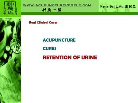 Real Clinical Cases ACUPUNCTURE CURES RETENTION OF URINE.