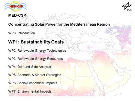 MED-CSP Concentrating Solar Power for the Mediterranean Region WP0: Introduction WP1: Sustainability Goals WP2: Renewable Energy Technologies WP3: Renewable.