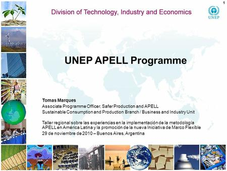 UNEP APELL Programme Tomas Marques Associate Programme Officer, Safer Production and APELL Sustainable Consumption and Production Branch / Business and.