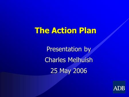 The Action Plan Presentation by Charles Melhuish 25 May 2006.