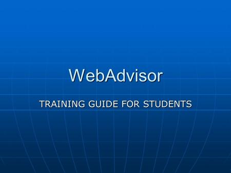 WebAdvisor TRAINING GUIDE FOR STUDENTS. What is WebAdvisor? WebAdvisor is an online tool designed to allow students to register for classes, make payment,