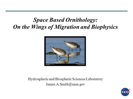 Space Based Ornithology: On the Wings of Migration and Biophysics Hydrospheric and Biospheric Sciences Laboratory