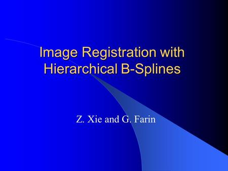 Image Registration with Hierarchical B-Splines Z. Xie and G. Farin.