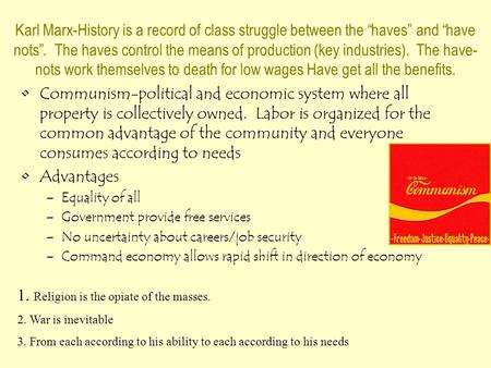 "Karl Marx-History is a record of class struggle between the ""haves"" and ""have nots"". The haves control the means of production (key industries). The have-"
