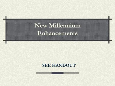 New Millennium Enhancements SEE HANDOUT. Release 2002 Improved record editor Easier to navigate to NEXT and PREVIOUS records (Ctrl [ and Ctrl ]) More.
