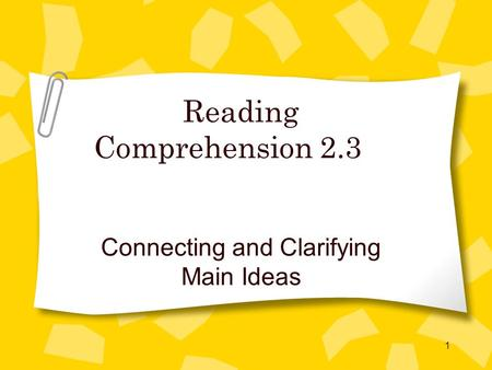 1 Reading Comprehension 2.3 Connecting and Clarifying Main Ideas.