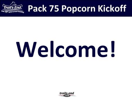 Pack 75 Popcorn Kickoff Welcome!. Activity Plan – 2013-14 Fall Family Campout Bowling Pinewood Derby Blue & Gold Banquet Jester Park Pinewood Derby Car.