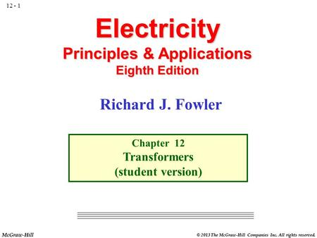 McGraw-Hill © 2013 The McGraw-Hill Companies Inc. All rights reserved. Electricity Principles & Applications Eighth Edition Chapter 12 Transformers (student.