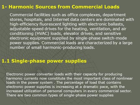 1- Harmonic Sources from Commercial Loads Commercial facilities such as office complexes, department stores, hospitals, and Internet data centers are dominated.