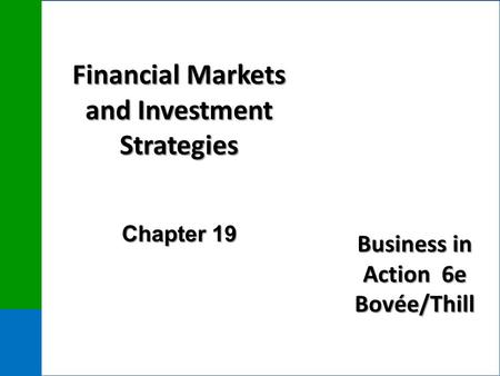 Business in Action 6e Bovée/Thill Financial Markets and Investment Strategies Chapter 19.