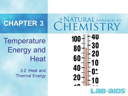 CHAPTER 3 3.2 Heat and Thermal Energy Temperature Energy and Heat.