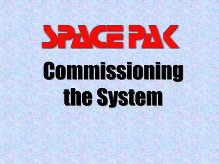 Commissioning the System. Use Service form 1A Proof of performance Speeds up Tech support Reduces recalls Commissioning.