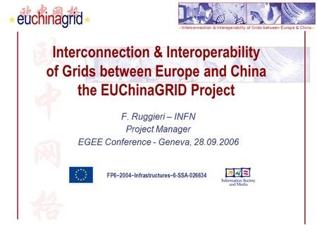 FP6−2004−Infrastructures−6-SSA-026634 Interconnection & Interoperability of Grids between Europe and China the EUChinaGRID Project F. Ruggieri – INFN Project.