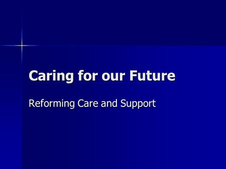 Caring for our Future Reforming Care and Support.