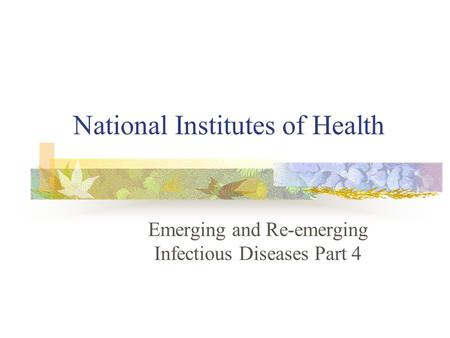 National Institutes of Health Emerging and Re-emerging Infectious Diseases Part 4.