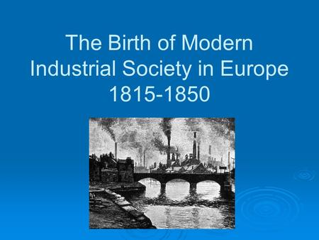 The Birth of Modern Industrial Society in Europe 1815-1850.
