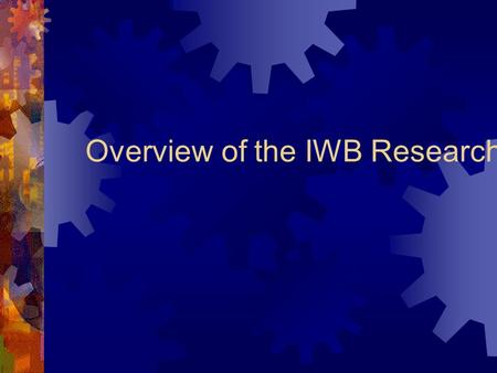 Overview of the IWB Research. The IWB Research Literature: Is overwhelmingly positive about their potential. Primarily based on the views of teachers.