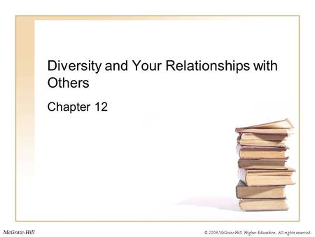 © 2009 McGraw-Hill Higher Education. All rights reserved. McGraw-Hill Diversity and Your Relationships with Others Chapter 12.