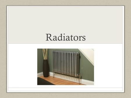 Radiators. BTU : British Thermal Unit BTU/h : British Thermal Units per hour.