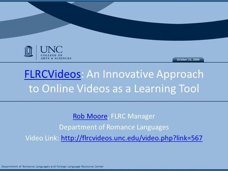 Hybrid Idea FLRCVideosFLRCVideos: An Innovative Approach to Online Videos as a Learning Tool Rob MooreRob Moore, FLRC Manager Department of Romance Languages.
