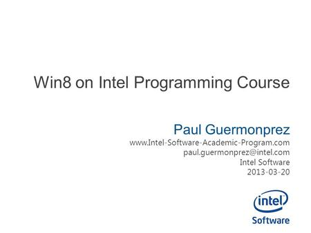 Win8 on Intel Programming Course Paul Guermonprez  Intel Software 2013-03-20.