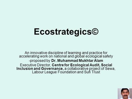 Ecostrategics© An innovative discipline of learning and practice for accelerating work on national and global ecological safety -proposed by Dr. Muhammad.