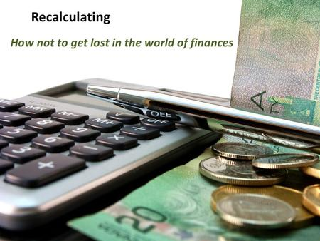 Recalculating How not to get lost in the world of finances.