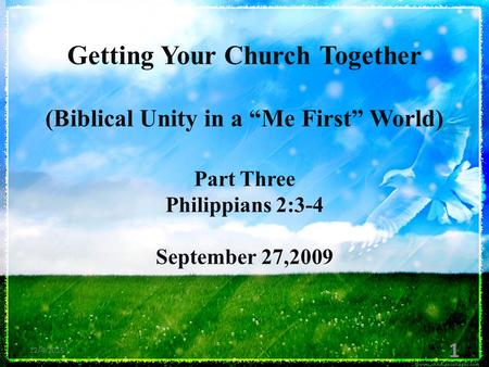 "Getting Your Church Together (Biblical Unity in a ""Me First"" World) Part Three Philippians 2:3-4 September 27,2009 12/4/2015 1."
