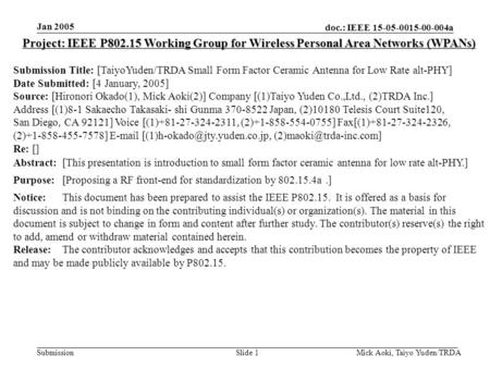 Doc.: IEEE 15-05-0015-00-004a Submission Jan 2005 Mick Aoki, Taiyo Yuden/TRDASlide 1 Project: IEEE P802.15 Working Group for Wireless Personal Area Networks.