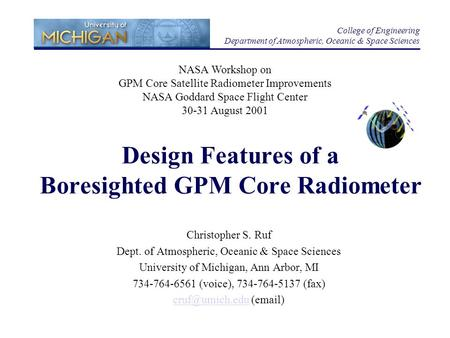Design Features of a Boresighted GPM Core Radiometer Christopher S. Ruf Dept. of Atmospheric, Oceanic & Space Sciences University of Michigan, Ann Arbor,