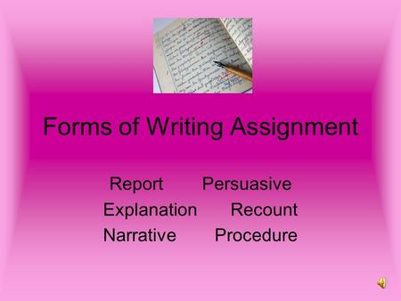Forms of Writing Assignment Report Persuasive Explanation Recount Narrative Procedure.