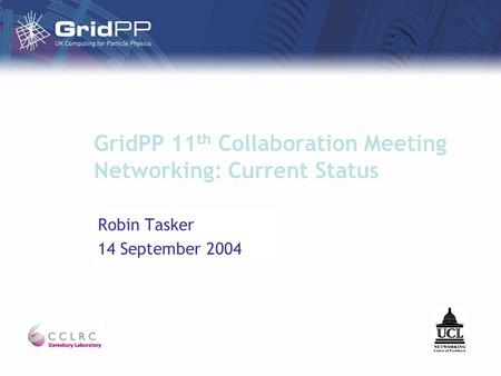 GridPP 11 th Collaboration Meeting Networking: Current Status Robin Tasker 14 September 2004.
