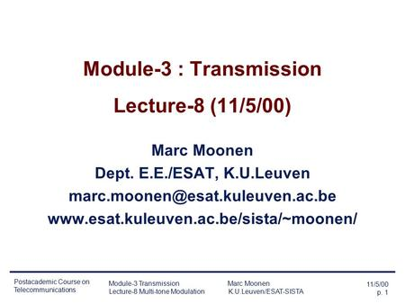 11/5/00 p. 1 Postacademic Course on Telecommunications Module-3 Transmission Marc Moonen Lecture-8 Multi-tone Modulation K.U.Leuven/ESAT-SISTA Module-3.