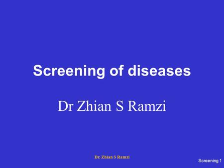 Screening of diseases Dr Zhian S Ramzi Screening 1 Dr. Zhian S Ramzi.