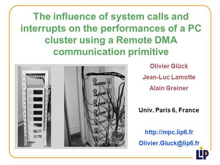 The influence of system calls and interrupts on the performances of a PC cluster using a Remote DMA communication primitive Olivier Glück Jean-Luc Lamotte.