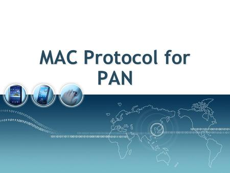 MAC Protocol for PAN. 2 Medium Access Control (MAC) Controlling when to send a packet and when to listen for a packet are perhaps the two most important.