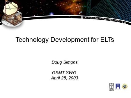 Technology Development for ELTs Doug Simons GSMT SWG April 28, 2003.