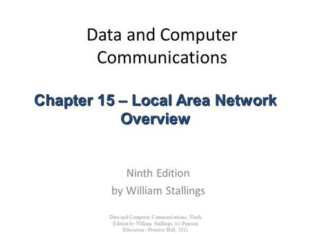 Data and Computer Communications Ninth Edition by William Stallings Data and Computer Communications, Ninth Edition by William Stallings, (c) Pearson Education.