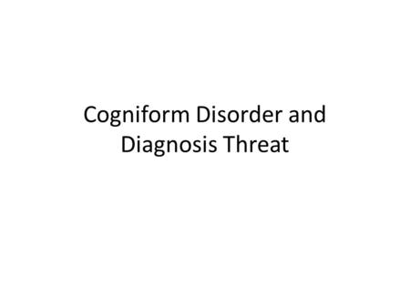 Cogniform Disorder and Diagnosis Threat. Reasons behind failed effort tests There's been a lot of focus on failure of effort tests, and what that means.