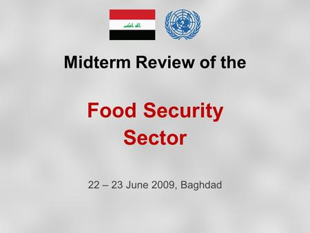 Midterm Review of the Food Security Sector 22 – 23 June 2009, Baghdad.