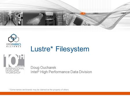 Lustre* Filesystem Doug Oucharek Intel ® High Performance Data Division * Some names and brands may be claimed as the property of others.