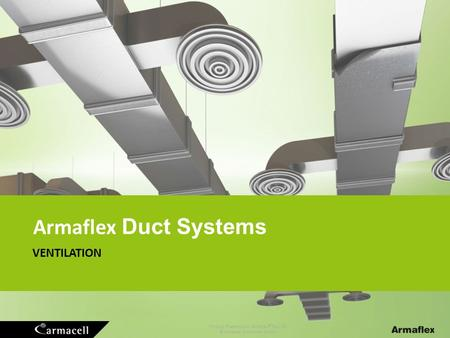 Product Presentation Armaflex ® Rail SD © Armacell Enterprise GmbH VENTILATION Armaflex Duct Systems.