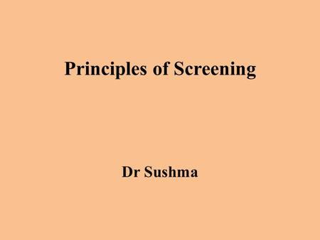 Principles of Screening Dr Sushma. Introduction: The control of disease should be achievable, either by preventing the disease from occurring, if it does.