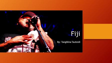 Fiji By: Tangikina Tauteoli. George Brooks Veikoso Born and raised in Hawaii Parents are originally from Fiji so George spent part of his childhood in.