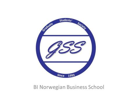 BI Norwegian Business School. GSS is the student association for all Master of Science students The main function of GSS is to provide a better social.