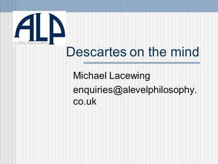 Descartes on the mind Michael Lacewing co.uk.