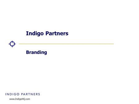 "Www.IndigoHQ.com Indigo Partners Branding. 2 Why branding? ""Strong brands do not belong to corporations, but to people"" – Mark Gobe, Author of Emotional."