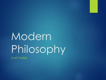 Modern Philosophy Part Three.